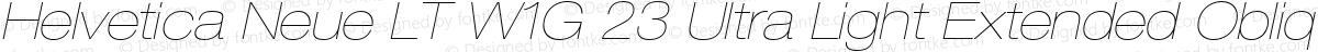 Helvetica Neue LT W1G 23 Ultra Light Extended Oblique