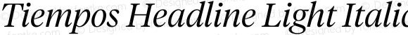 Tiempos Headline Light Italic Version 1.002;0