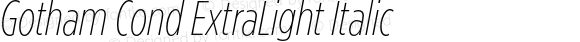 Gotham Cond ExtraLight Italic