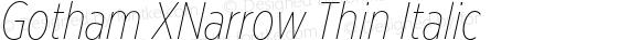 Gotham XNarrow Thin Italic