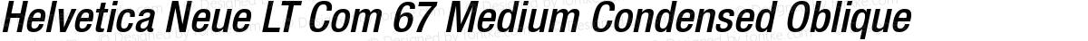 Helvetica Neue LT Com 67 Medium Condensed Oblique