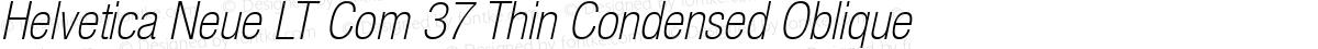 Helvetica Neue LT Com 37 Thin Condensed Oblique