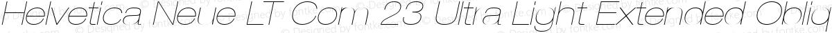 Helvetica Neue LT Com 23 Ultra Light Extended Oblique