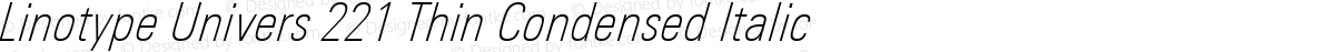 Linotype Univers 221 Thin Condensed Italic