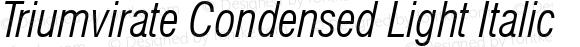 Triumvirate Condensed Light Italic