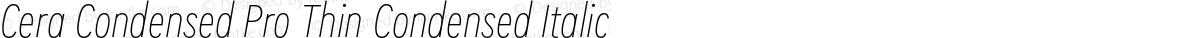 Cera Condensed Pro Thin Condensed Italic