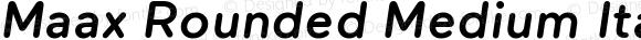 Maax Rounded Medium Italic Version 1.000
