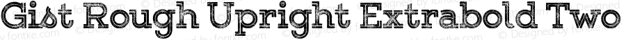 Gist Rough Upright Extrabold Two Version 1.000
