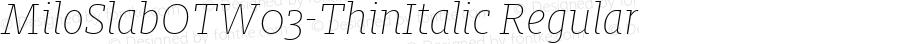 MiloSlabOTW03-ThinItalic Regular Version 7.504