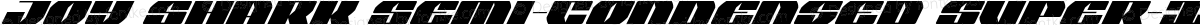 Joy Shark Semi-Condensed Super-Italic Semi-Condensed Italic