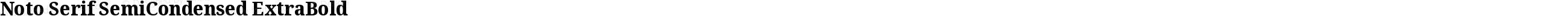 Noto Serif SemiCondensed ExtraBold