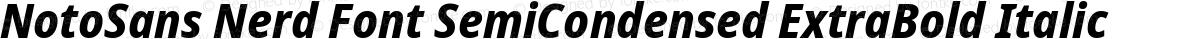 NotoSans Nerd Font SemiCondensed ExtraBold Italic