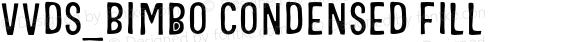 VVDS_Bimbo Condensed Fill