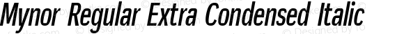 Mynor Regular Extra Condensed Italic