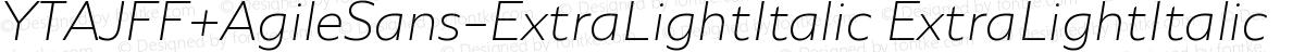 YTAJFF+AgileSans-ExtraLightItalic ExtraLightItalic