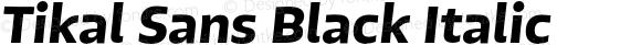 Tikal Sans Black Italic Version 1.001