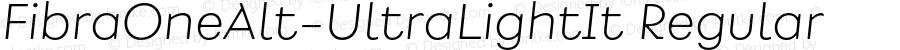 FibraOneAlt-UltraLightIt Regular Version 1.000