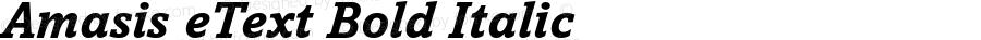 Amasis eText Bold Italic Version 1.1