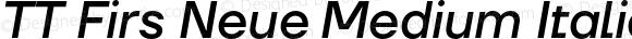 TT Firs Neue Medium Italic