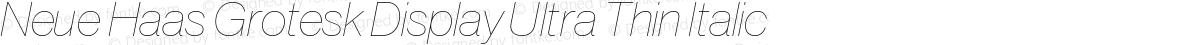 Neue Haas Grotesk Display Ultra Thin Italic