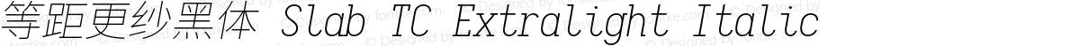 等距更纱黑体 Slab TC Extralight Italic