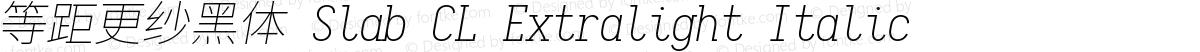 等距更纱黑体 Slab CL Extralight Italic