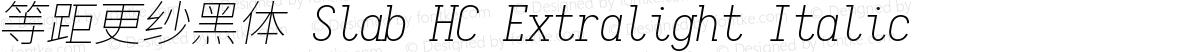 等距更纱黑体 Slab HC Extralight Italic