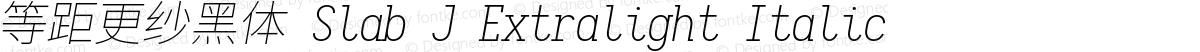 等距更纱黑体 Slab J Extralight Italic