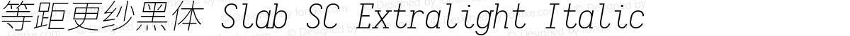 等距更纱黑体 Slab SC Extralight Italic