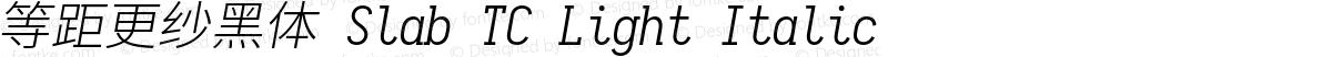 等距更纱黑体 Slab TC Light Italic