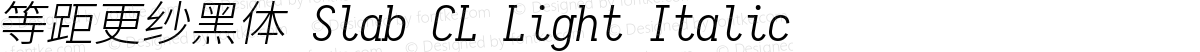 等距更纱黑体 Slab CL Light Italic