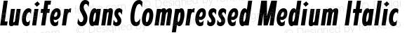 Lucifer Sans Compressed Medium Italic