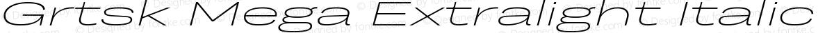 Grtsk Mega Extralight Italic