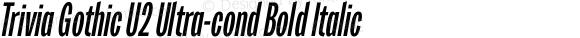 Trivia Gothic U2 Ultra-cond Bold Italic