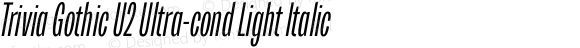 Trivia Gothic U2 Ultra-cond Light Italic