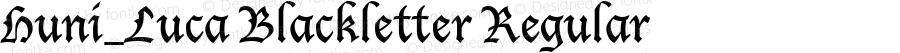 Huni_Luca Blackletter Regular 1.0, Rev. 1.65  1997.06.07