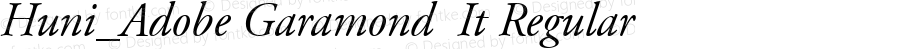 Huni_Adobe Garamond  It Regular Copyright (c) 1997 by WoodStone.