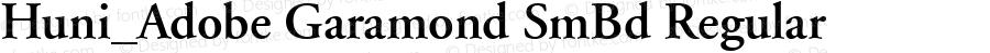 Huni_Adobe Garamond SmBd Regular Copyright (c) 1997 by WoodStone.