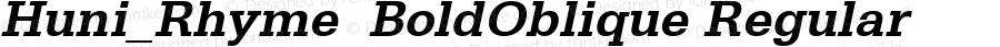 Huni_Rhyme  BoldOblique Regular 1.0,  Rev. 1.65.  1997.06.13