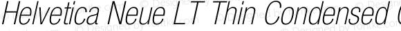 Helvetica Neue LT Thin Condensed Oblique