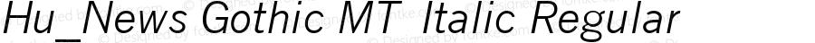 Hu_News Gothic MT  Italic Regular 1.0, Rev. 1.65  1997.06.07
