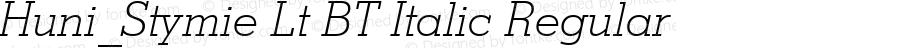 Huni_Stymie Lt BT Italic Regular 1997.06.02