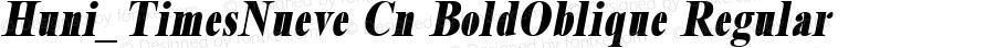 Huni_TimesNueve Cn BoldOblique Regular 1.0, Rev. 1.65  1997.06.13