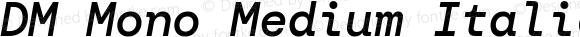 DM Mono Medium Italic