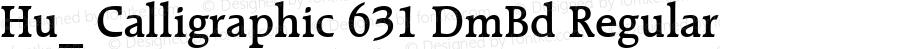 Hu_ Calligraphic 631 DmBd Regular 1.0,  Rev. 1.65.  1997.06.09
