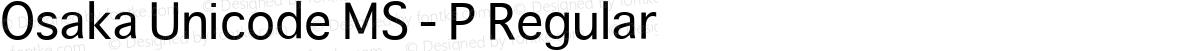 Osaka Unicode MS - P Regular