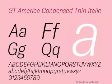 GT America Condensed Thin Italic Version 4.001;PS 004.001;hotconv 1.0.88;makeotf.lib2.5.64775图片样张