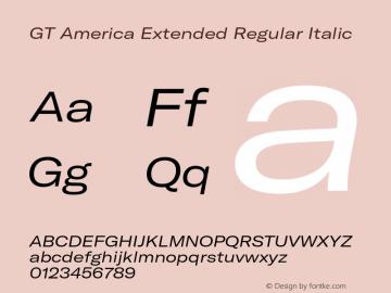 GT America Extended Regular Italic Version 4.001;PS 004.001;hotconv 1.0.88;makeotf.lib2.5.64775图片样张
