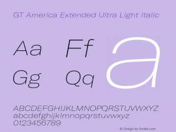 GT America Extended Ultra Light Italic Version 4.001;PS 004.001;hotconv 1.0.88;makeotf.lib2.5.64775图片样张