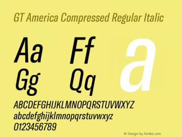 GT America Compressed Regular Italic Version 4.001;PS 004.001;hotconv 1.0.88;makeotf.lib2.5.64775图片样张